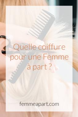 Quelle coiffure pour une femme à part